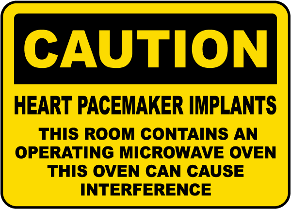 Caution Heart Pacemaker Implants This Room Contains An Operating Microwave Oven This Oven Can Cause  Interference