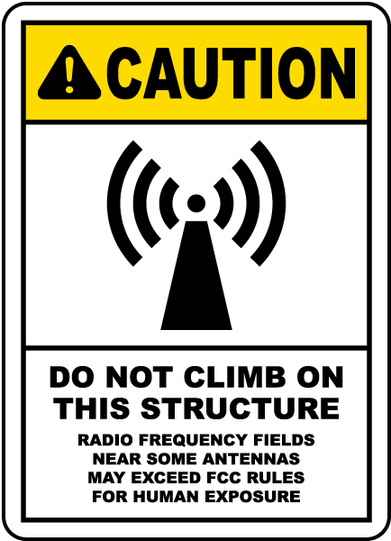 Caution Do Not Climb This Structure Radio Frequency Fields Near Some Antennas May Exceed FCC Rules for Human Exposure