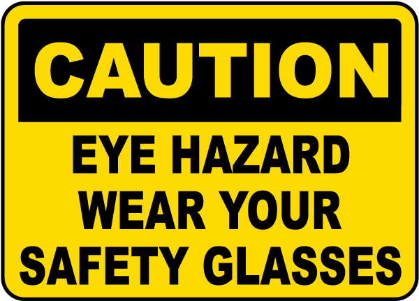 Caution Eye Hazard Wear Your Safety Glasses sign