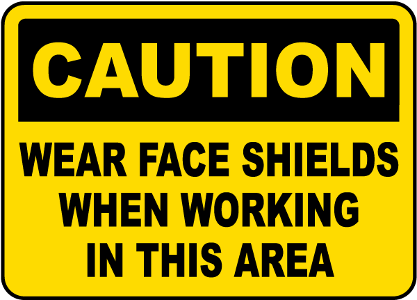 Caution Wear Face Shields When Working In This Area sign
