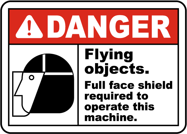 Danger Flying objects. Full face shield required to operate this machine sign