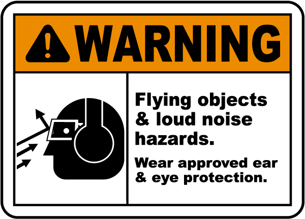 Warning Flying objects & loud noise hazards. Wear approved ear and eye protection sign