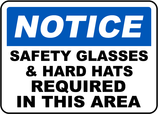 Notice Safety Glasses & Hard Hats Required In This Area sign
