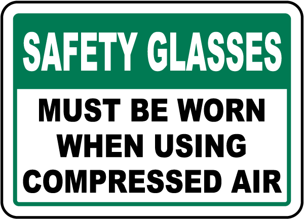 Safety Glasses Must Be Worn When Using Compressed Air sign