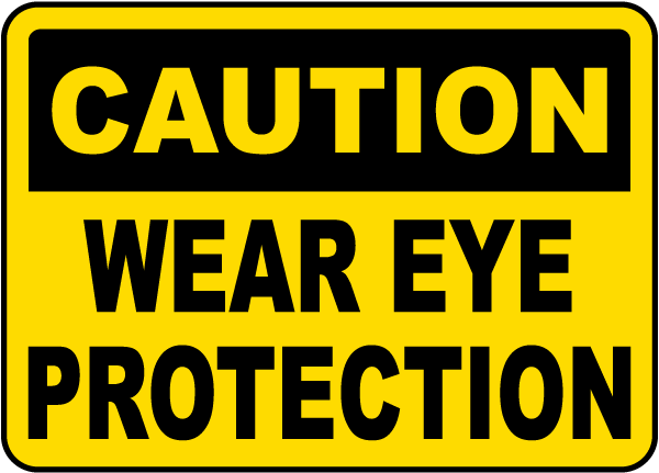 Caution Wear Eye Protection Sign