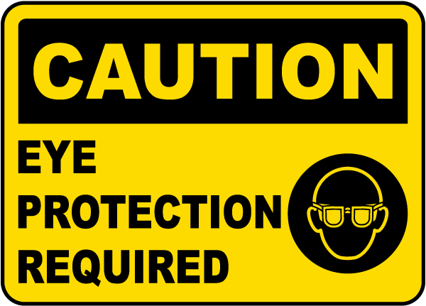 Caution Eye Protection Required.