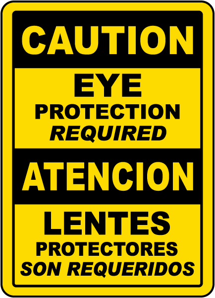 Bilingual Caution Eye Protection Required. Atencion Lentes Protectores Son Reqeridos