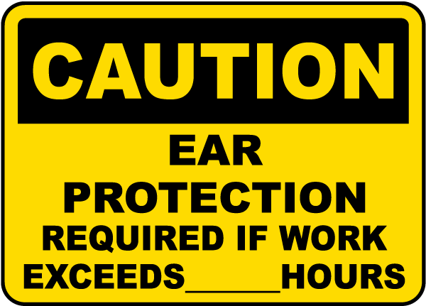Caution Ear Protection Required If Work Exceeds ___ Hours sign