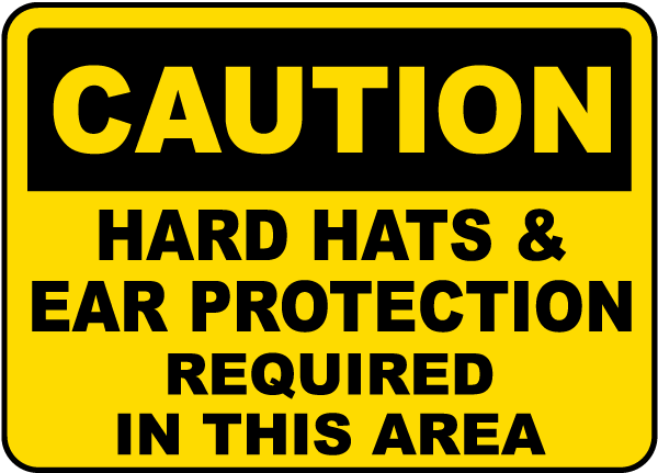 Caution Hard Hats & Ear Protection Required In This Area sign