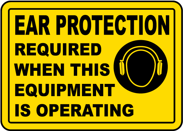 Ear Protection Required When This Equipment Is Operating sign