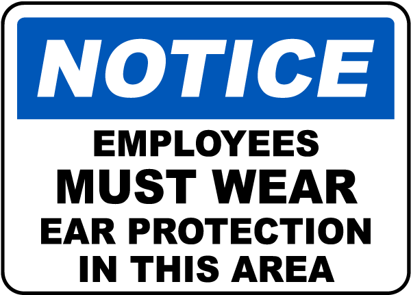 Notice Employees Must Wear Ear Protection In This Area sign