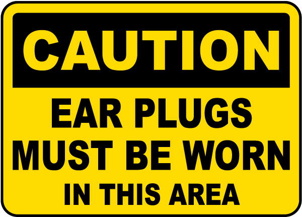 Caution Ear Plugs Must Be Worn In This Area sign