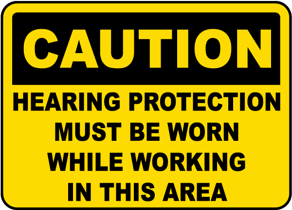 Caution Hearing Protection Must Be Worn While Working In This Area sign