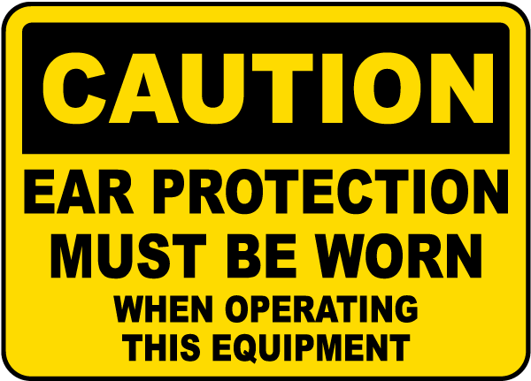 Caution Ear Protection Must Be Worn When Operating This Equipment sign