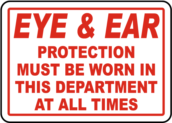 Eye & Ear Protection Must Be Worn In This Department At All Times sign