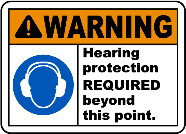 Warning Hearing Protection REQUIRED Beyond This Point.