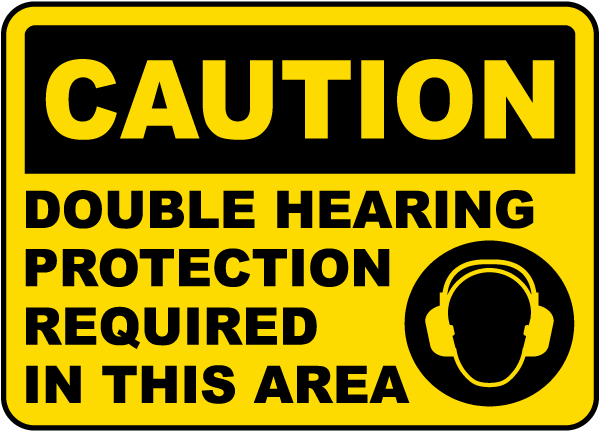Caution Double Hearing Protection Required In This Area