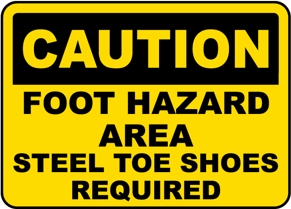 Caution Foot Hazard Area Steel Toe Shoes Required Sign