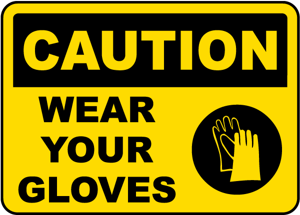 Caution Wear Your Gloves Sign