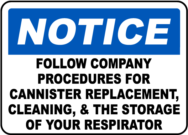 Notice Follow Company Procedures For Canister Replacement Cleaning The Storage Of Your Respirator Sign