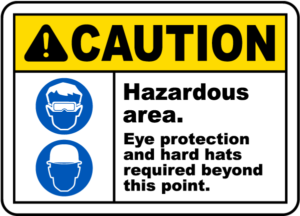 Caution Hazardous area Eye protection and hard hats required beyond this point Sign
