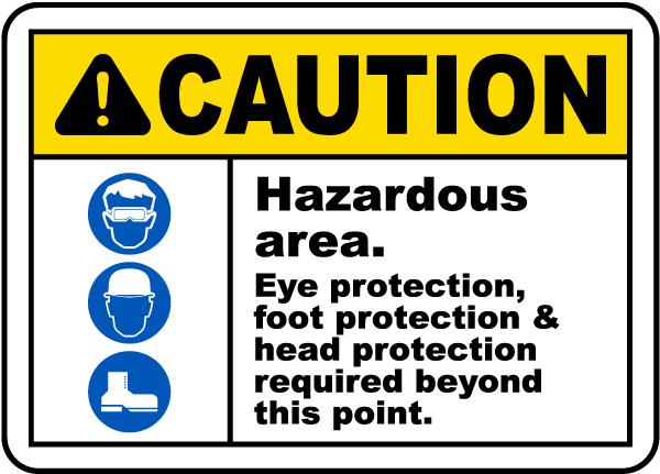 Caution Hazardous area Eye Protection foot protection head protection Sign