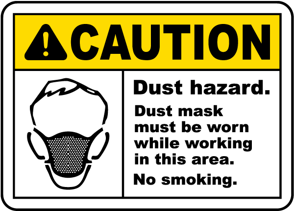 Caution Dust hazard Dust mask must be worn while working in this area No smoking Sign