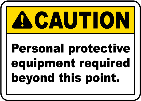 Caution Personal protective equipment required beyond this point Sign
