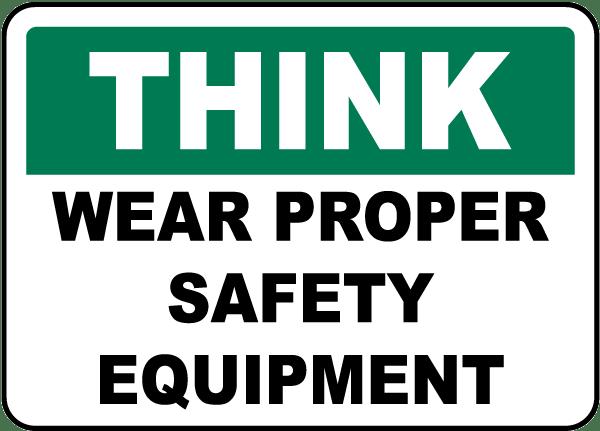 Wear Proper Safety Equipment Sign