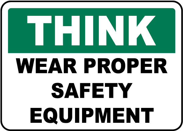 Wear Proper Safety Equipment Sign