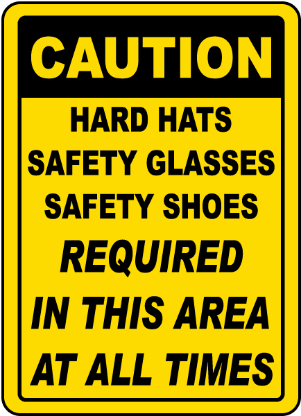 Caution Hard Hats Safety Glasses Safety Shoes Required In This Area At All Times Sign