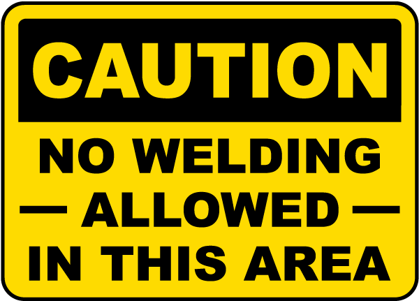 Caution No Welding Allowed In This Area Sign