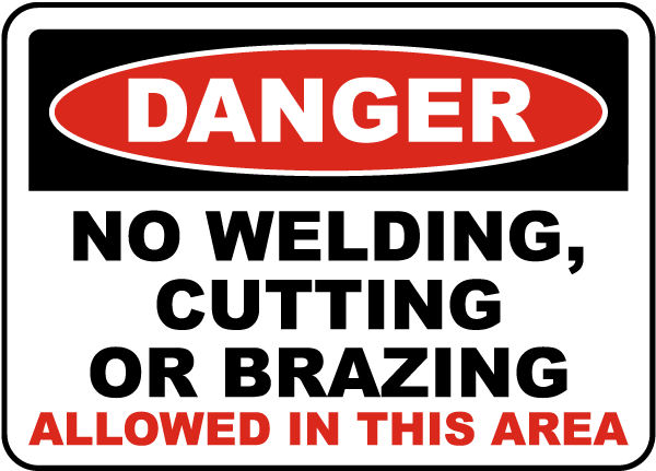Danger No Welding, Cutting Or Brazing Allowed In This Area Sign