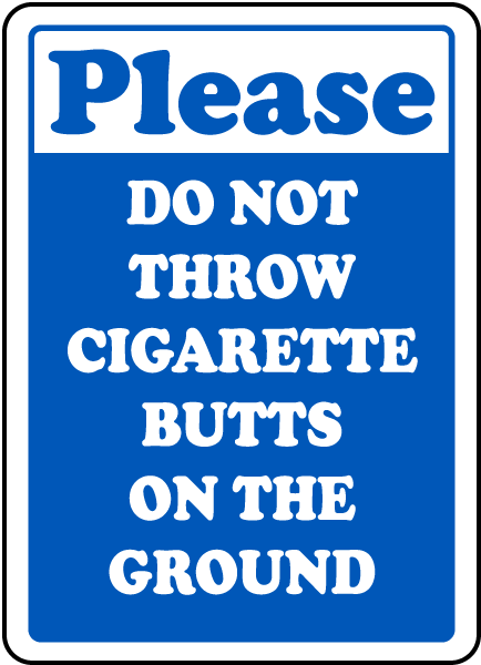 Please Do Not Throw Cigarette Butts On The Ground Sign