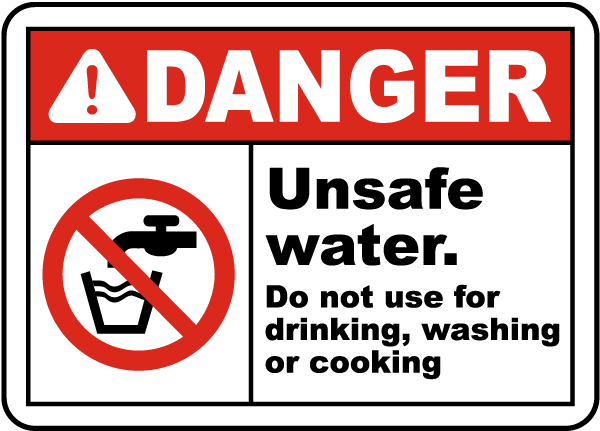 Danger Unsafe water. Do not use for drinking, washing or cooking sign