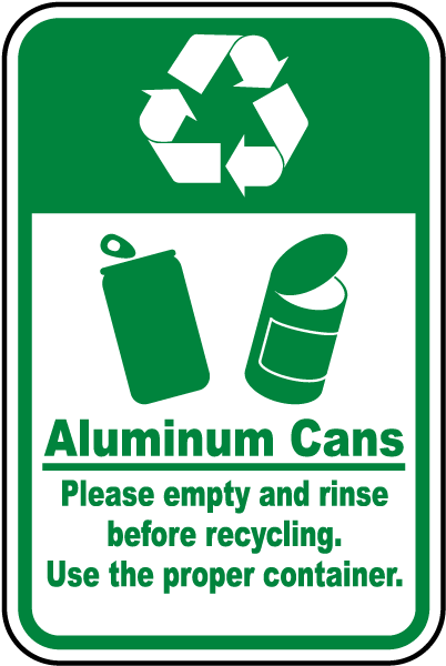 Aluminum Cans Please empty and rinse before recycling Use the proper container Sign