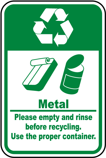 Metal Please empty and rinse before recycling Use the proper container Sign