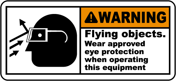 Warning Flying objects. Wear approved eye protection when operating this equipment label