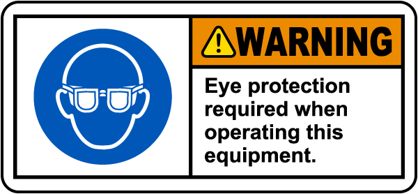 Eye Protection Required When Operating Label