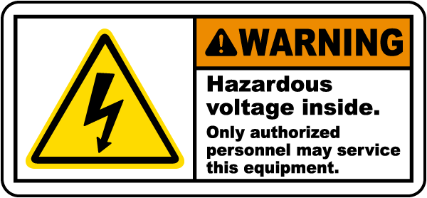 Warning Hazardous voltage inside. Only authorized personnel may service this equipment label