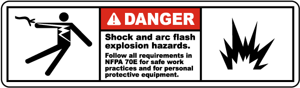 Arc flash label-Danger Shock and arc flash explosion hazards. Follow all requirements in NFPA 70