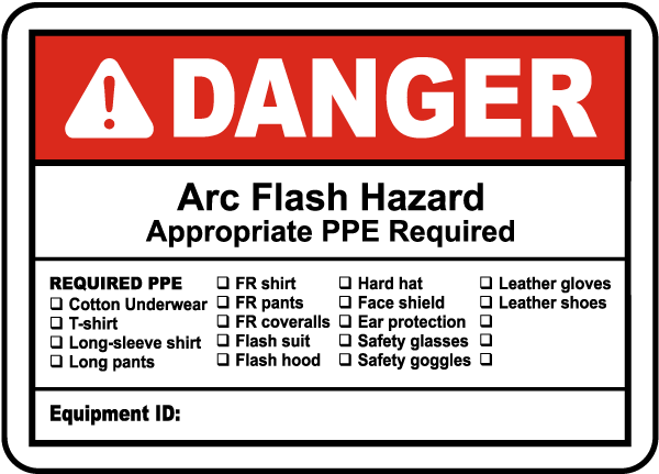 Arc flash label-Danger Arc Flash Hazard Appropriate PPE Required REQUIRED PPE Cotton underwear / T-shirt / Long-sleeve shirt / Long pants / FR shirt.
