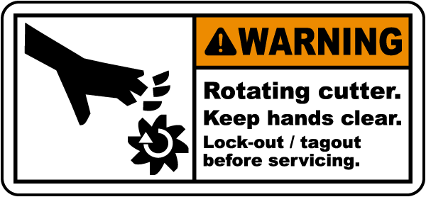 Warning Rotating cutter Keep hands clear Lock-out tagout before servicing label