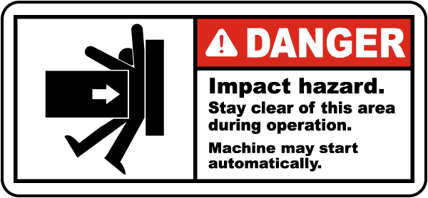 Danger Impact hazard Stay clear of this area during operation Machine may start automatically Label