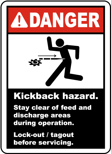 Danger Kickback hazard Stay clear of feed and discharge areas during operation Lock-out tagout before servicing Label