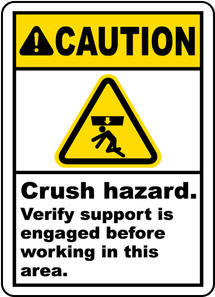 Caution Crush hazard Verify support is engaged before working in this area Label