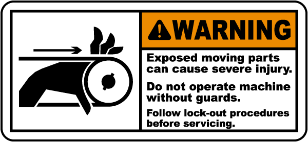 Warning Exposed moving parts can cause severe injury Do not operate.. label
