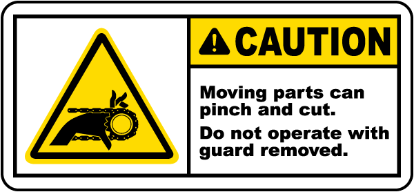 Caution Moving parts can pinch and cut Do not operate with guard removed label