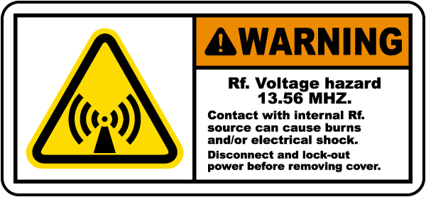 Warning Rf Voltage hazard 13.56 MHz Contact with internal Rf source can cause burns and or electrical shock Radio Frequency Label