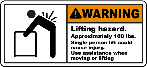 Warning Lifting hazard. Approximately 100 lbs. Single person lift could cause injury. Use assistance when moving or lifting label